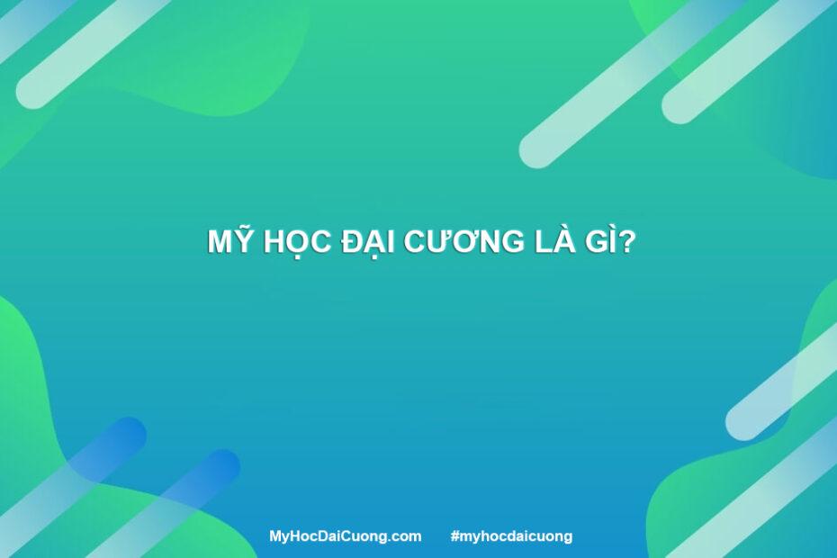 my hoc dai cuong la gi