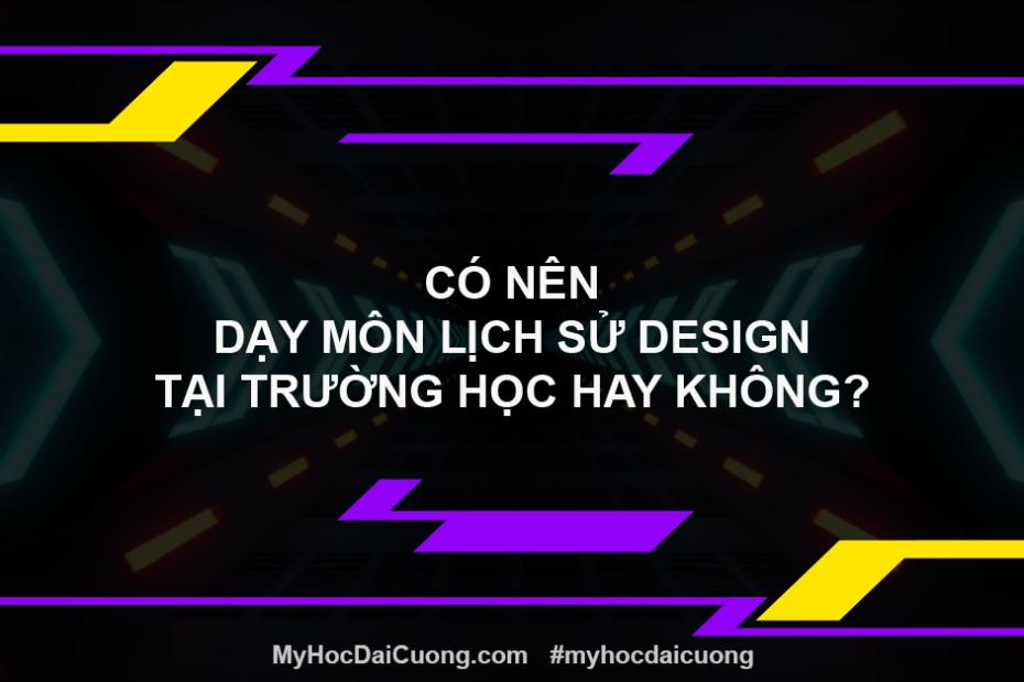 co nen day mon lich su design tai truong hoc hay khong