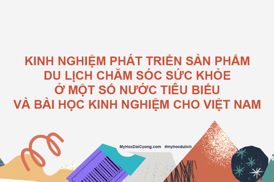 kinh nghiem phat trien san pham du lich cham soc suc khoe o mot so nuoc tieu bieu va bai hoc kinh nghiem cho viet nam