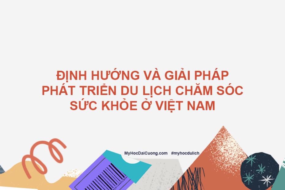 dinh huong va giai phap phat trien du lich cham soc suc khoe o viet nam
