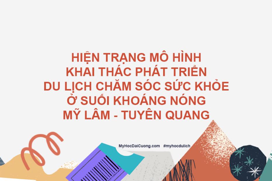 hien trang mo hinh khai thac phat trien du lich cham soc suc khoe o suoi khoang nong my lam tuyen quang