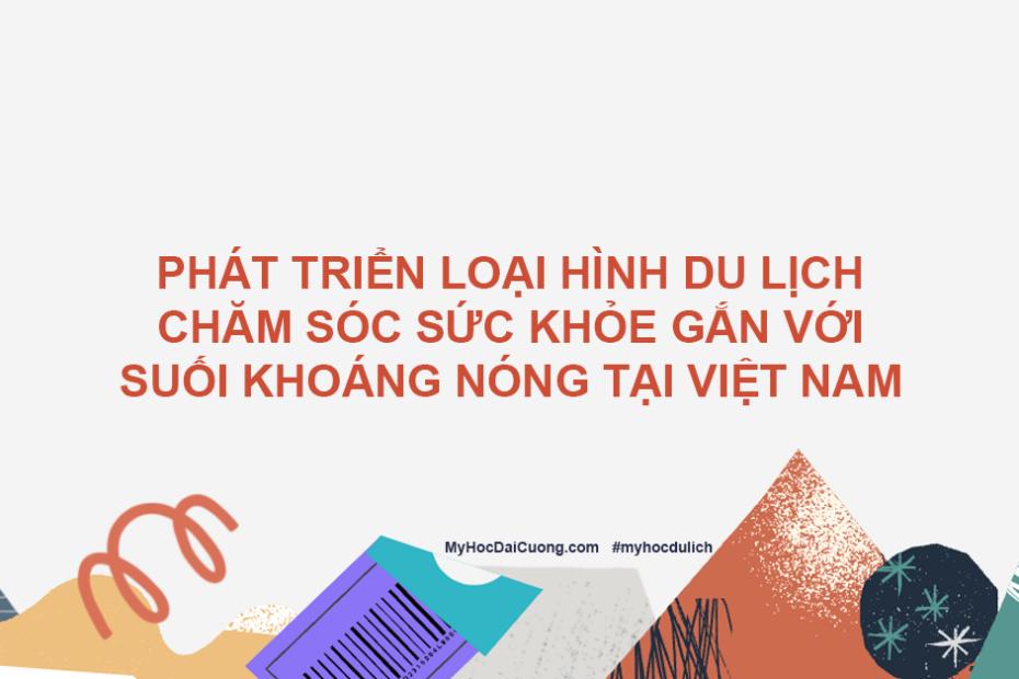 phat trien loai hinh du lich cham soc suc khoe gan voi suoi khoang nong tai viet nam
